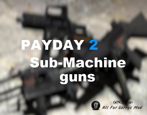 PAYDAY 2 SMG's