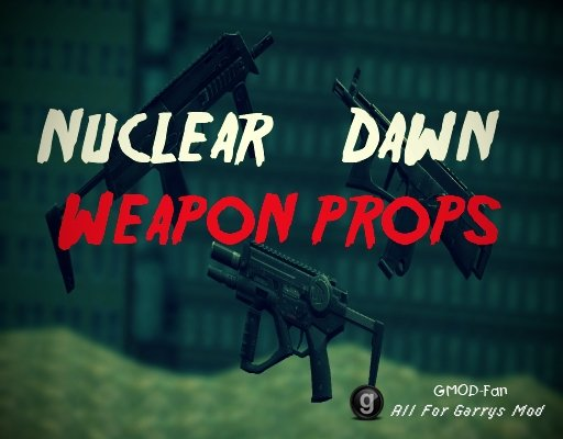 Nuclear Dawn Weapon Props